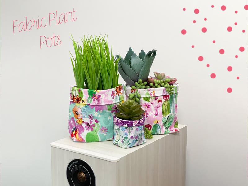 Fat Quarter Project; Fabric Plant Pots
